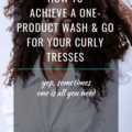 How To Achieve A One Product Wash And Go For Your Curly Hair