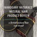 Mahogany Naturals Natural Hair Product Review