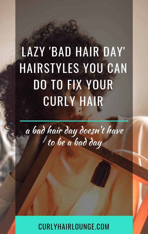Lazy Bad Hair Day Hairstyles You Can Do To Fix Your Curly Hair